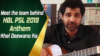 Meet the team behind HBL PSL 2019 Anthem - Khel Deewano Ka | HBL PSL