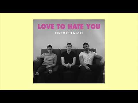 Love to hate you lyrics drive