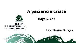 A Paciência Cristã - Tg 5.7-11 | Rev. Bruno Borges