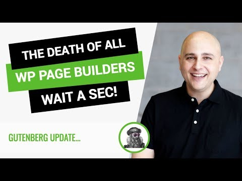 Gutenberg & The Death Of WordPress Page Builders – Hmm Not So Fast…