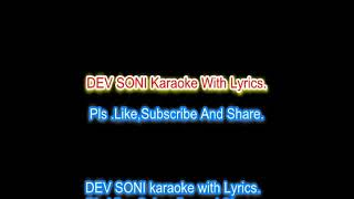 Teri ankhya ka yo kajal karaoke with lyrics by DEV SONI. Pls. Like, Subscribe and share.