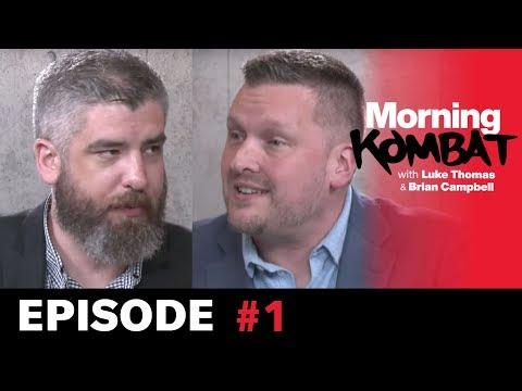 Morning Kombat with Luke Thomas & Brian Campbell - Episode 1