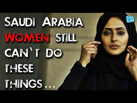 10 Things Women in Saudi Arabia Still Cannot Do - Top List