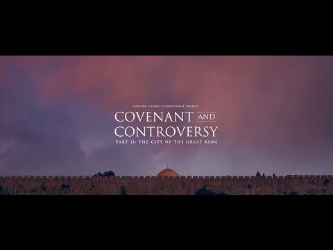 Covenant and Controversy Part II  The City of the Great King HD