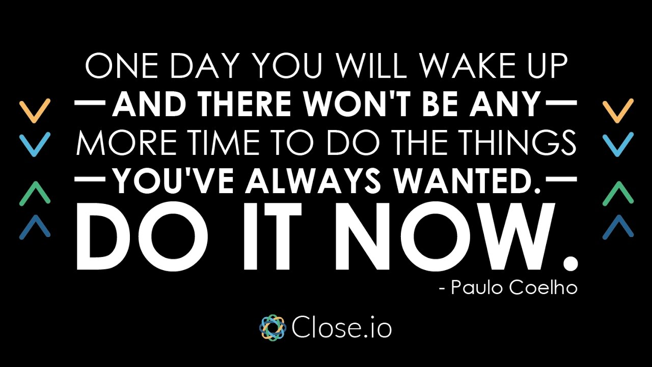 Sales Motivation Quote One Day You Will Wake Up And There Wont Be
