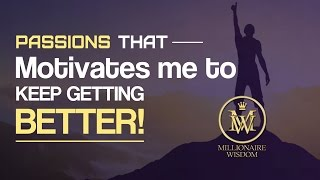 Passions that Motivates me to Keep Getting Better and Generating as Much Income Online as Possible!