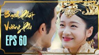 BẠCH PHÁT VƯƠNG PHI - TẬP 60 [FULL HD] | Phim Cổ Trang Hay Nhất | Phim Mới 2019