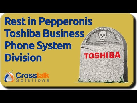RIP Toshiba Phone Systems