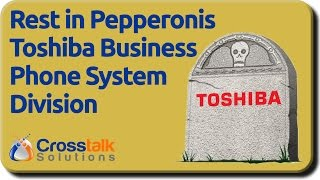 RIP Toshiba Phone Systems