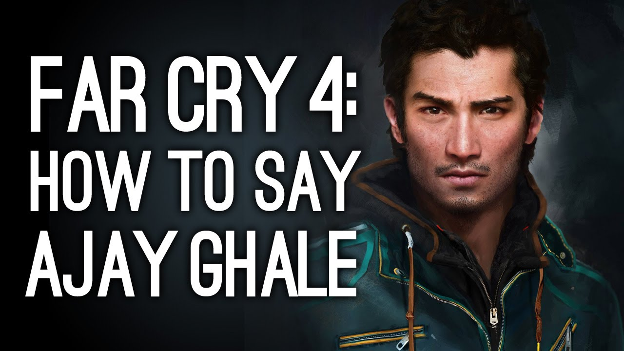 Far Cry 4 How To Pronounce Ajay Ghale Youtube