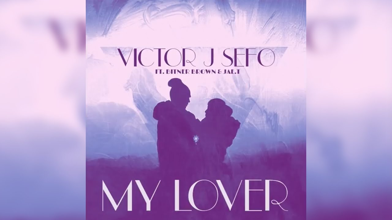victor-j-sefo-my-lover-ft-bitner-brown-jae-t-victor-j-sefo-music
