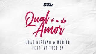 Qual É a Do Amor - João Gustavo e Murilo ft. Atitude 67 (Audio Oficial)