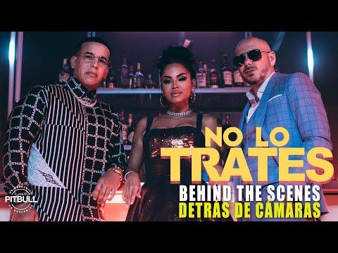 Pitbull x Daddy Yankee x Natti Natasha – No Lo Trates (Official BTS)