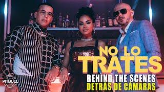 Pitbull x Daddy Yankee x Natti Natasha - No Lo Trates (Official BTS)