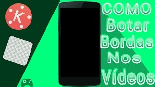 TUTORIAL - COMO COLOCAR BORDAS NOS VIDEOS PELO : CELULAR (Extra)!!!