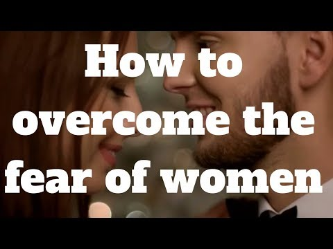 How to overcome the fear of women
