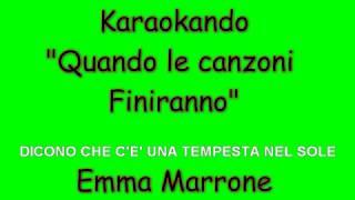 Karaoke Italiano - Quando le canzoni finiranno - Emma Marrone ( Testo )