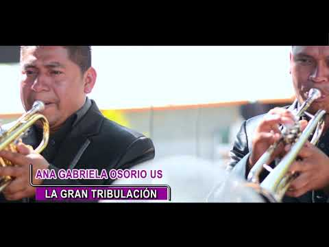 Ana Gabriela Osorio - La Gran Tribulacion