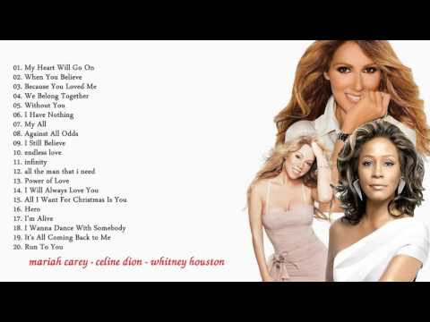 Celine Dion - Mariah Carey - Whitney Houston - Best Songs of All Time