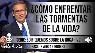 Download ¿CÓMO ENFRENTAR LAS TORMENTAS DE LA VIDA? | Pastor Adrian Rogers. Predicaciones, estudios bíblicos. Mp3