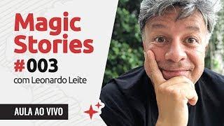 Magic Stories #003 com Leonardo Leite