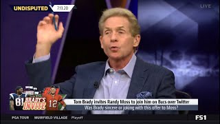 Skip Bayless EXPLAINS why Tom Brady invites Randy Moss to join him on Bucs - UNDSIPUTED