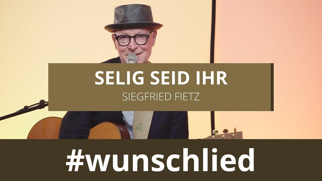Siegfried Fietz singt 'Selig seid ihr' #wunschlied