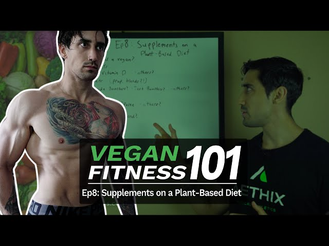 VEGAN FITNESS 101 - Ep 8 - Supplements on a Plant Based Diet (Do Vegans Need to Take Supplements?!)