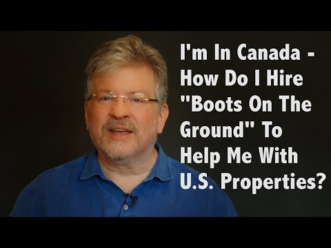 "I'm In Canada-How Do I Hire ""Boots On the Ground"" to Help Me With U.S. Properties?"