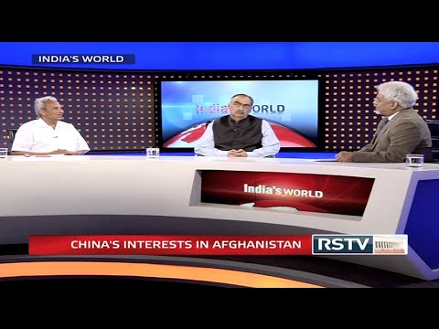 India's World - China's interests in Afghanistan