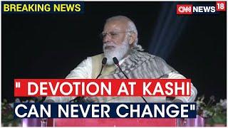 The Devotion At Kashi Can Never Be Changed Says PM Modi At Dev Deepawali Mahotsav   CNN News18