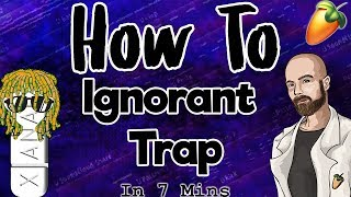 From Scratch: An Ignorant Trap Song In 7 Minutes | FL Studio Ignorant Rap Tutorial 2018 Hard Beat