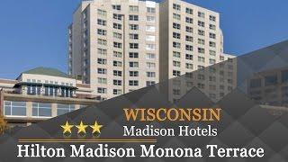 Hilton Madison Monona Terrace - Madison Hotels, Wisconsin