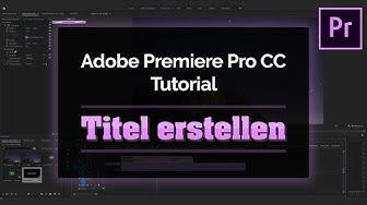 Adobe Premiere Pro CC 2019 | Tutorial | Titel erstellen [Deutsch]