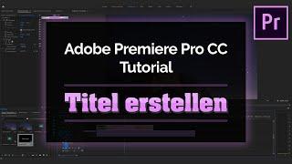 Adobe Premiere Pro CC 2019 Tutorial Titel erstellen [Deutsch]