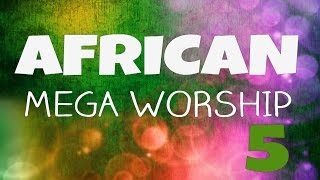 Baixar African Mega Worship (Volume 5) | **Gospel Inspiration.TV**
