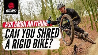 Can You Shred On A Rigid Bike? | Ask GMBN Anything About Mountain Biking