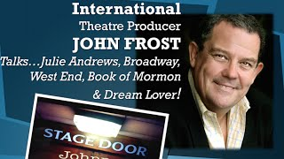 Stage Door Johnny talks to JOHN FROST International Theatre Producer