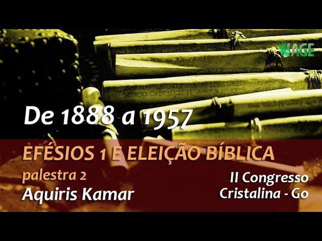 154 - I CONGRESSO IAGE - EFÉSIOS 1 E ELEIÇÃO BÍBLICA - AQUIRIS (palestra 2)