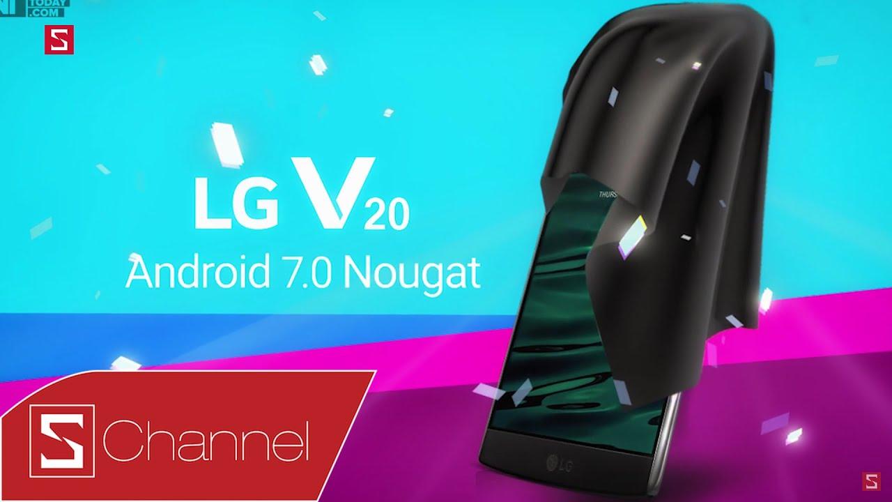 Schannel – Tổng hợp LG V20: Sau thất bại với G5, liệu V20 có giúp LG đứng dậy?