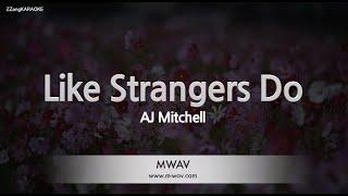AJ Mitchell-Like Strangers Do (Melody) [ZZang KARAOKE]