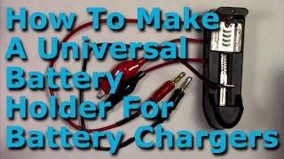 Comment Faire Un support Universel Pour les Chargeurs de Batterie AAA-AA-C-D-14500-cr123a-16340-17-18-26650