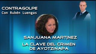 La clave del crimen de Ayotzinapa - Sanjuana Martínez en entrevista con Rubén Luengas