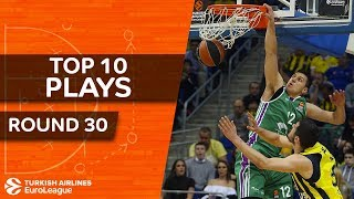 Top 10 Plays  - Turkish Airlines EuroLeague Regular Season Round 30