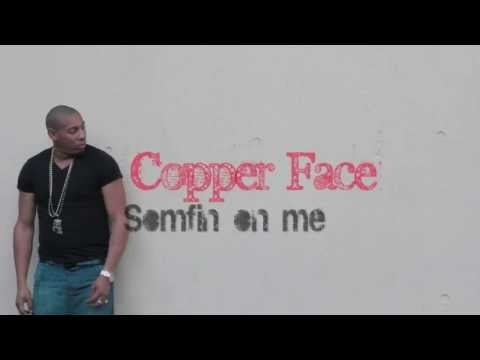 copper face -somfin on me