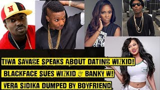 Tiwa Savage Speaks About Dating Wizkid! Blackface Sues Wizkid & Banky W! Vera Sidika Dumped By BF