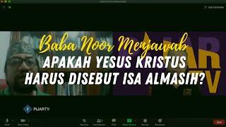 Q&A DR. BAMBANG NOORSENA : APAKAH YESUS KRISTUS HARUS DISEBUT ISA ALMASIHY #PijarTV