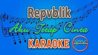 Repvblik - Aku Tetap Cinta (Karaoke Lirik Chord) by GMusic