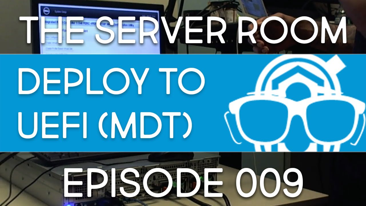The Server Room - UEFI & BIOS Operating System Installation with MDT 8443 -  Episode 009