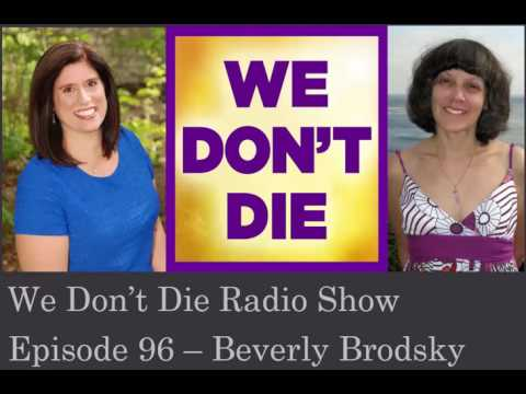 Episode 96 2 time NDE experiencer Beverly Brodsky on We Don't Die Radio